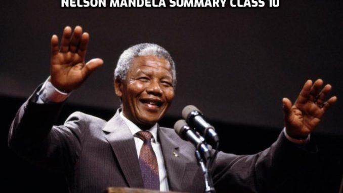 Nelson Mandela Summary Class 10
